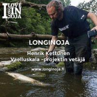 Viisi kysymystä haastattelusarja: @vaelluskala -projektin vetäjä – Henrik Kettunen. www.longinoja.fi @virho_ry Kuva @Mika Järvinen